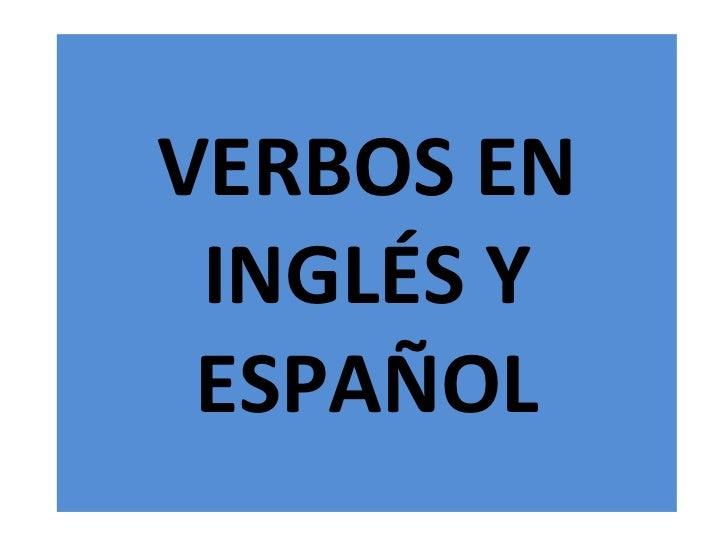 VERBOS EN INGLÉS Y ESPAÑOL