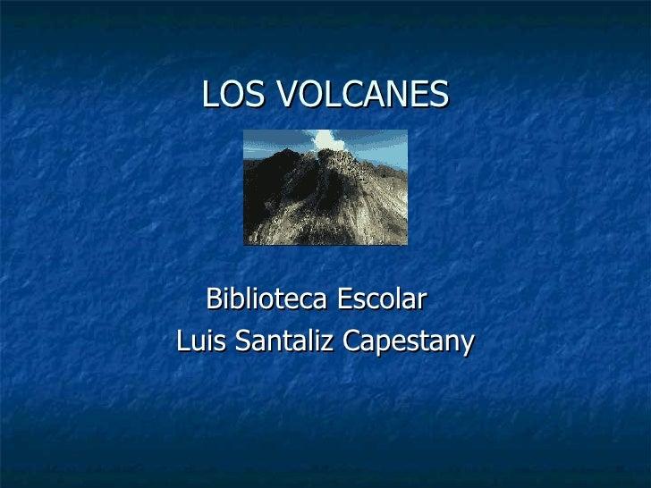 LOS VOLCANES Biblioteca Escolar  Luis Santaliz Capestany