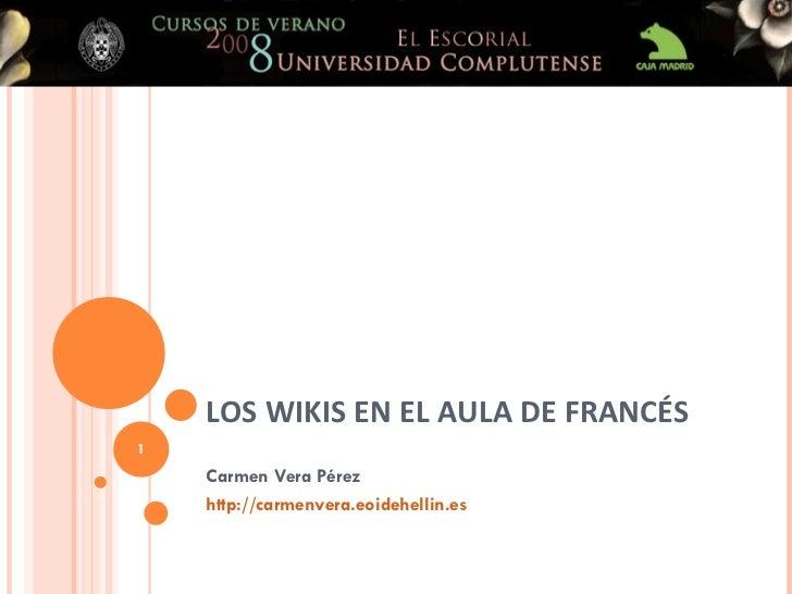 LOS WIKIS EN EL AULA DE FRANCÉS Carmen Vera Pérez http :// carmenvera.eoidehellin.es
