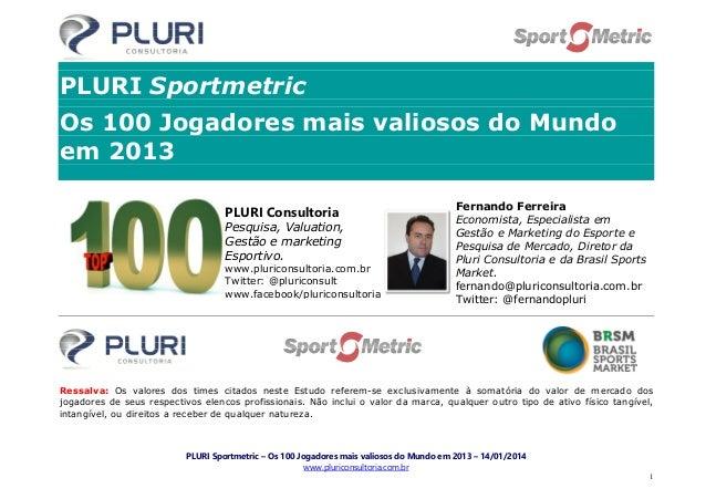 PLURI Sportmetric Os 100 Jogadores mais valiosos do Mundo em 2013 PLURI Consultoria Pesquisa, Valuation, Gestão e marketin...