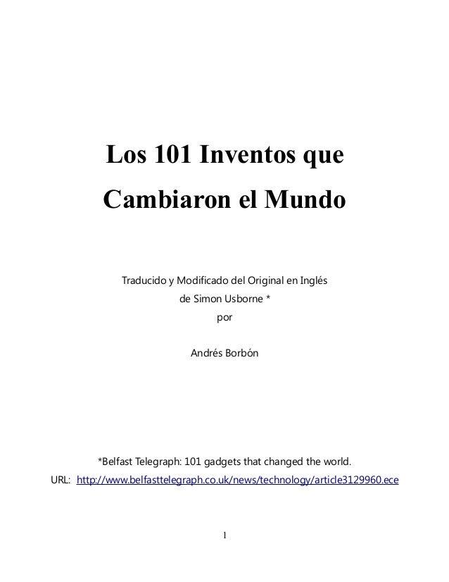 Los 101 Inventos que Cambiaron el Mundo Traducido y Modificado del Original en Inglés de Simon Usborne * por Andrés Borbón...
