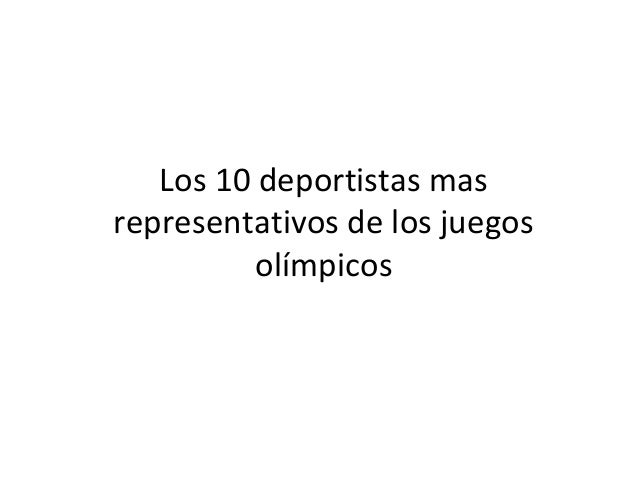 Los 10 deportistas mas representativos de los juegos olímpicos