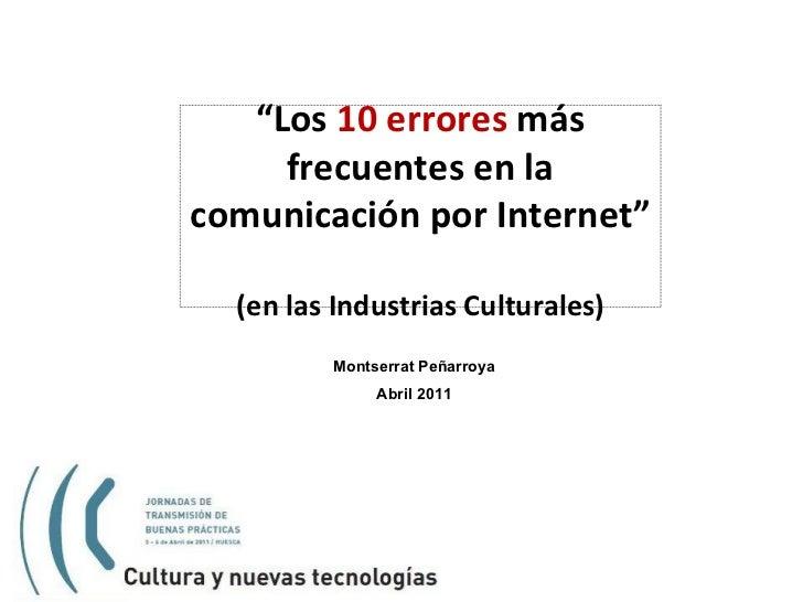 """Montserrat Peñarroya Abril 2011 """" Los  10 errores  más frecuentes en la comunicación por Internet""""  (en las Industrias Cul..."""