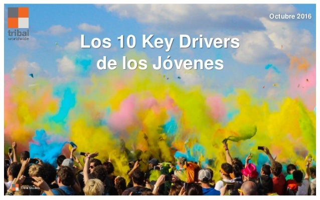 Tribal Studies Los 10 Key Drivers de los Jóvenes Tribal Studies Octubre 2016