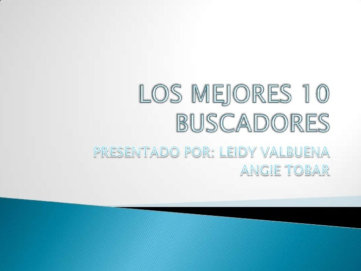 LOS MEJORES 10 BUSCADORES<br />PRESENTADO POR: LEIDY VALBUENA <br />ANGIE TOBAR<br />
