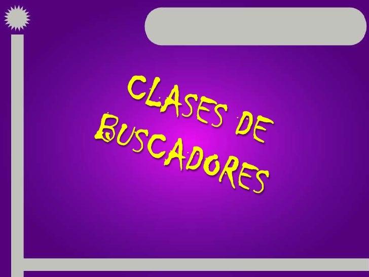 CLASES DE BUSCADORES<br />