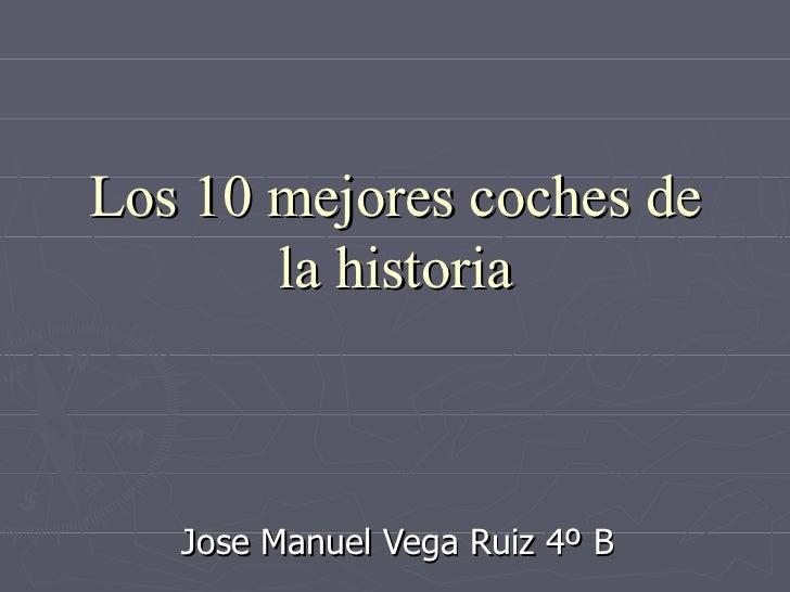 Los 10 mejores coches de       la historia   Jose Manuel Vega Ruiz 4º B