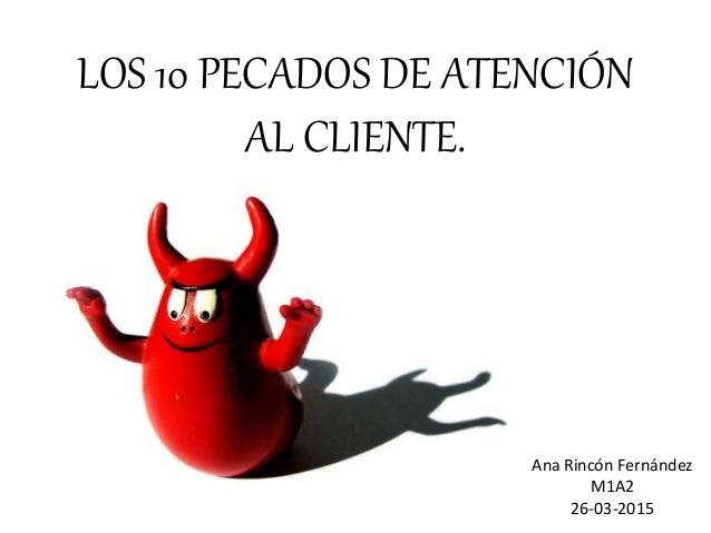 LOS 10 PECADOS DE ATENCIÓN AL CLIENTE. Ana Rincón Fernández M1A2 26-03-2015