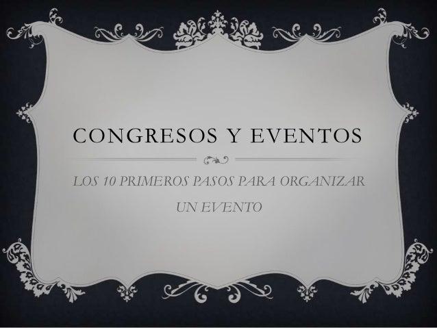 CONGRESOS Y EVENTOSLOS 10 PRIMEROS PASOS PARA ORGANIZAR            UN EVENTO