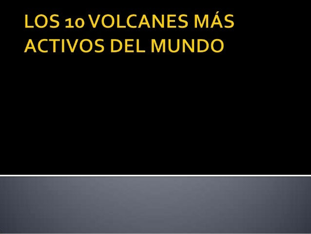            1.-Caldera de Yellowstone 2.-Monte Vesubio 3.-Sakurajima 4.-Monte Nyiragongo 5.-Galeras 6.-Volcán Ula...