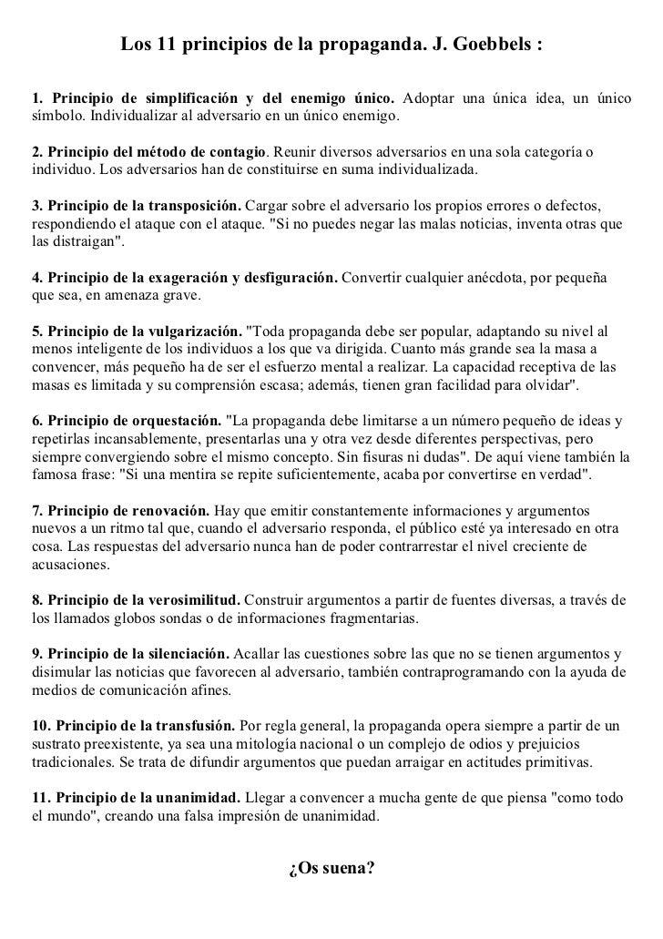Los 11 principios de la propaganda. J. Goebbels :1. Principio de simplificación y del enemigo único. Adoptar una única ide...