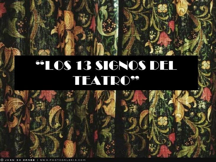 """"""" LOS 13 SIGNOS DEL TEATRO"""""""