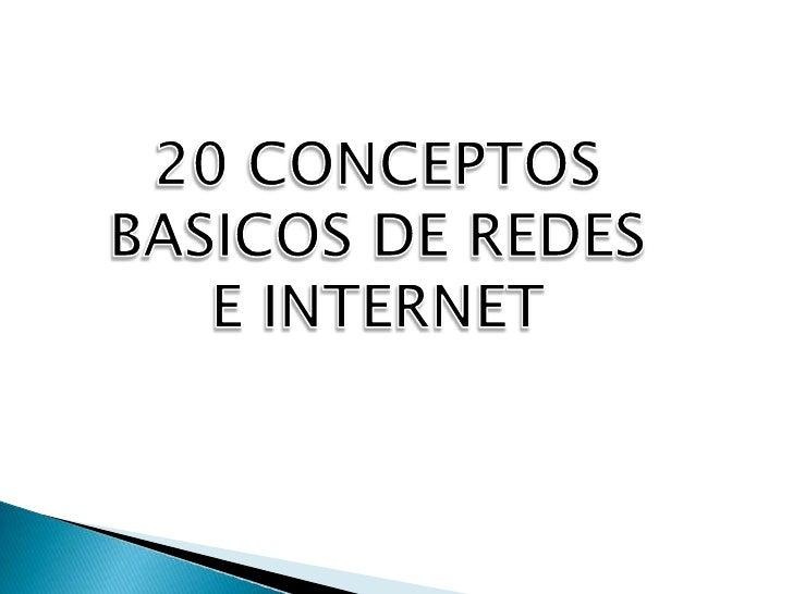 20 CONCEPTOS BASICOS DE REDES E INTERNET<br />