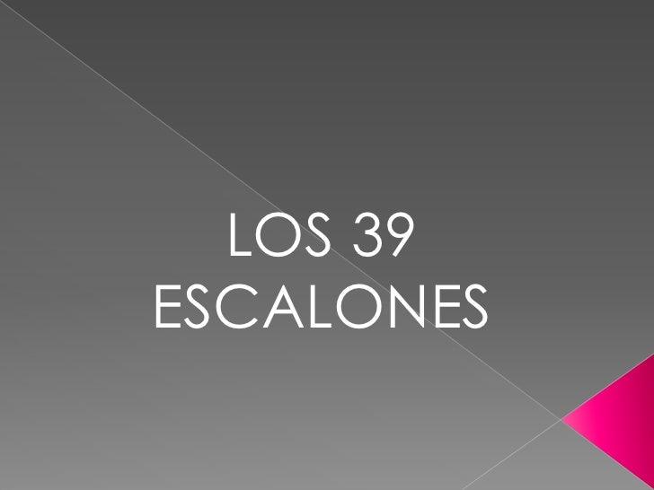 LOS 39 ESCALONES<br />