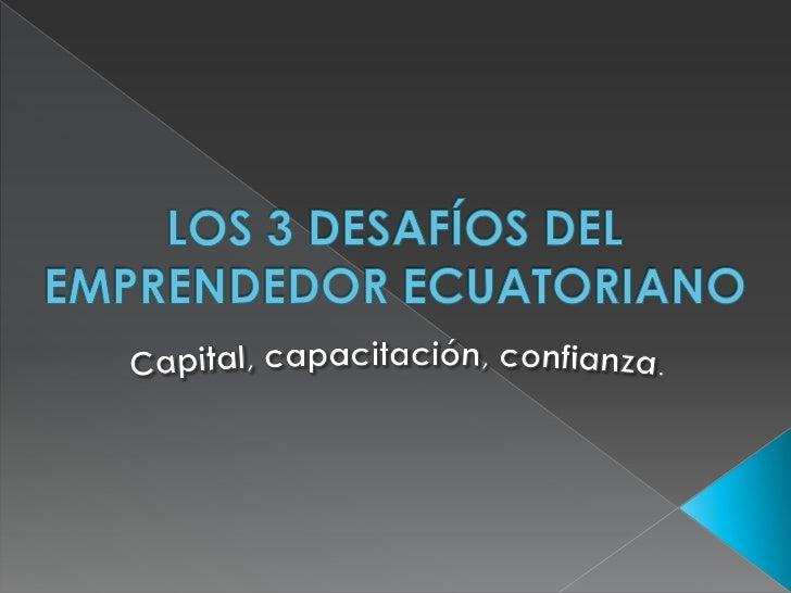    Ecuador figura entre los 15 países con mayor    disposición a iniciar nuevos negocios.   Las fortalezas de sus empren...