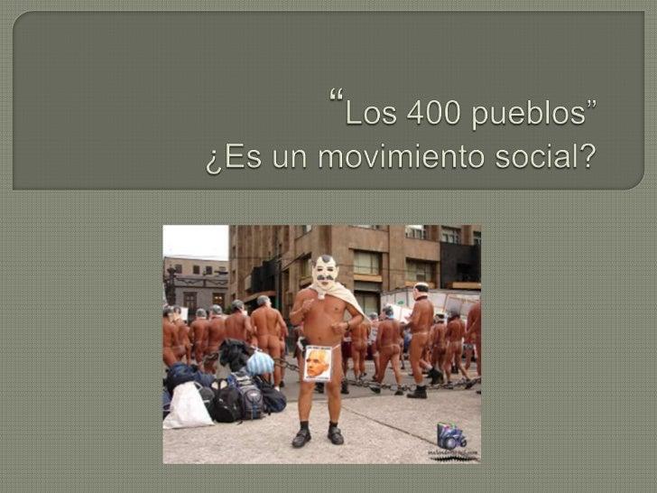 """   """"El movimiento de los 400 pueblos"""" es de mi    interés para dar a conocer como capitalino, una    manifestación campes..."""