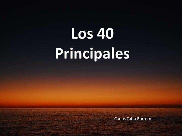 Los 40 Principales<br />Carlos Zafra Borrero<br />