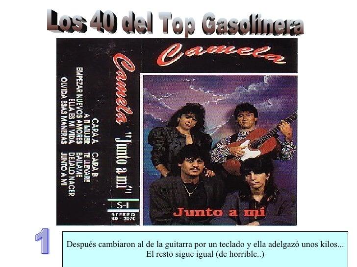 Los 40 del Top Gasolinera 1 Después cambiaron al de la guitarra por un teclado y ella adelgazó unos kilos... El resto sigu...