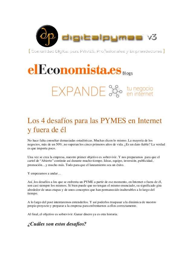 Blogs Los 4 desafíos para las PYMES en Internet y fuera de él No hace falta consultar demasiadas estadísticas. Muchas dice...