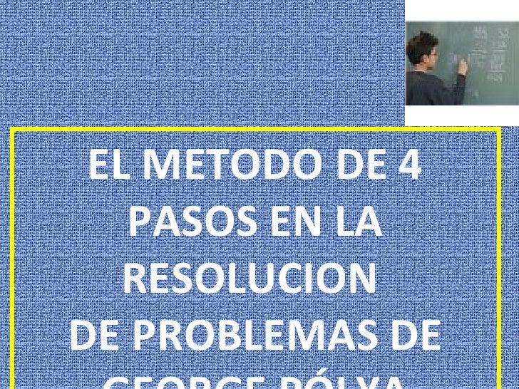 EL METODO DE 4 PASOS EN LA RESOLUCION  DE PROBLEMAS DE GEORGE PÓLYA
