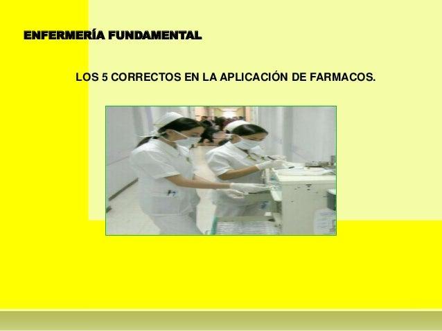 ENFERMERÍA FUNDAMENTAL      LOS 5 CORRECTOS EN LA APLICACIÓN DE FARMACOS.