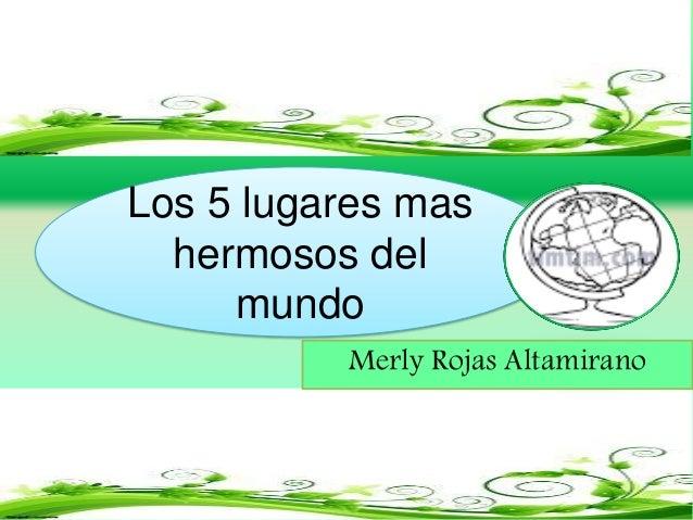 Los 5 lugares mas hermosos del mundo Merly Rojas Altamirano