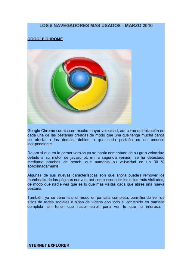 LOS 5 NAVEGADORES MAS USADOS - MARZO 2010 GOOGLE CHROME Google Chrome cuenta con mucho mayor velocidad, así como optimizac...