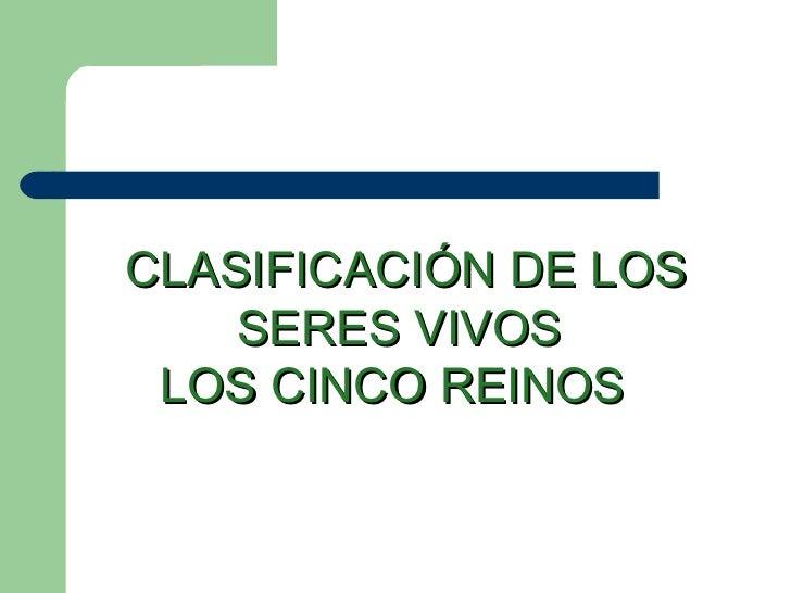 CLASIFICACIÓN DE LOS SERES VIVOS LOS CINCO REINOS