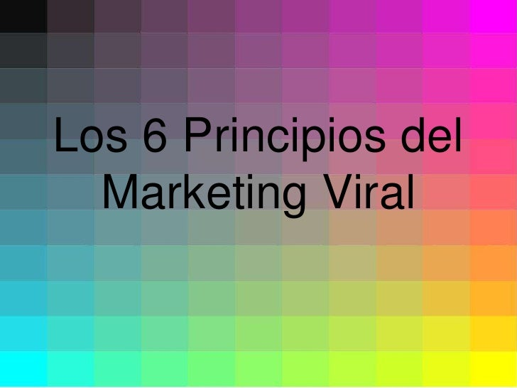 Los 6 Principios del   Marketing Viral