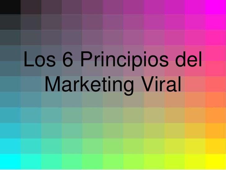 Los 6 Principios del   Marketing Viral