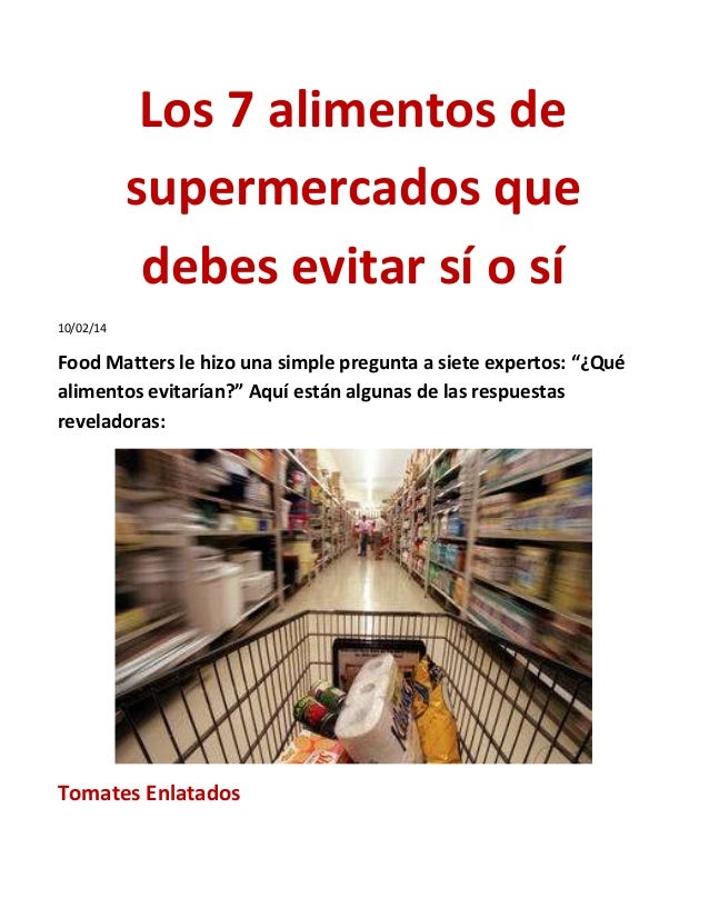 Los 7 alimentos de supermercados que debes evitar sí o sí 10/02/14  Food Matters le hizo una simple pregunta a siete exper...