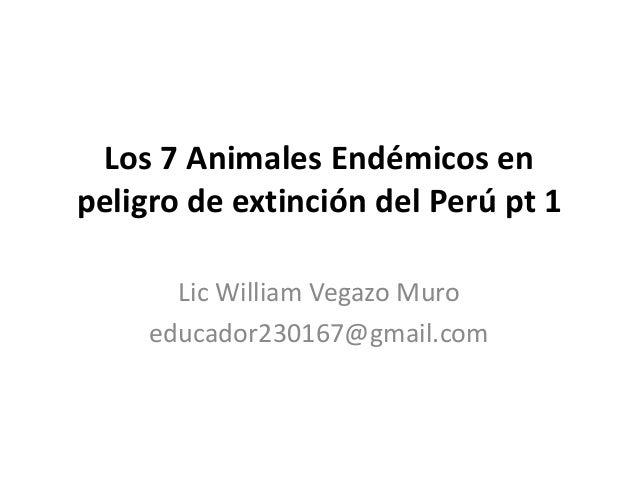 Los 7 Animales Endémicos enpeligro de extinción del Perú pt 1Lic William Vegazo Muroeducador230167@gmail.com