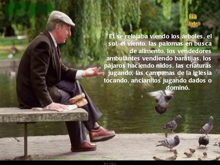 E l s e relajaba viendo los árboles , el  s ol, el viento, las palomas en bus c a            de alimento, los vendedores a...