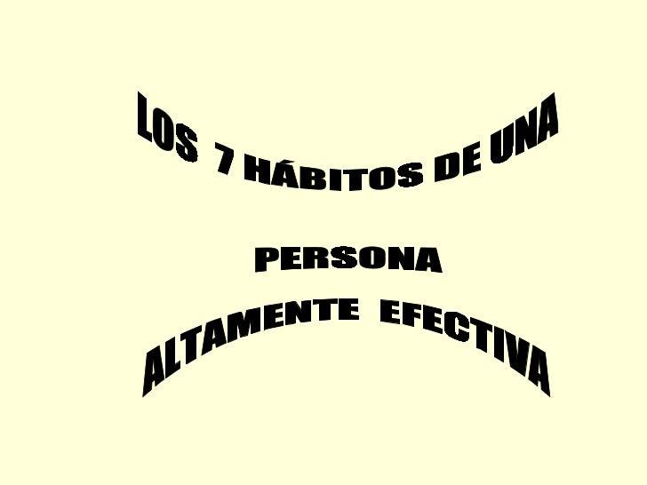 LOS  7 HÁBITOS DE UNA  PERSONA ALTAMENTE  EFECTIVA