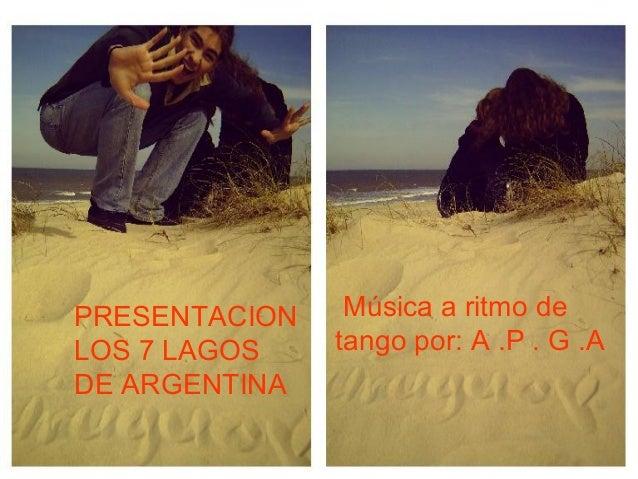 Música a ritmo de tango por: A .P . G .A PRESENTACION LOS 7 LAGOS DE ARGENTINA