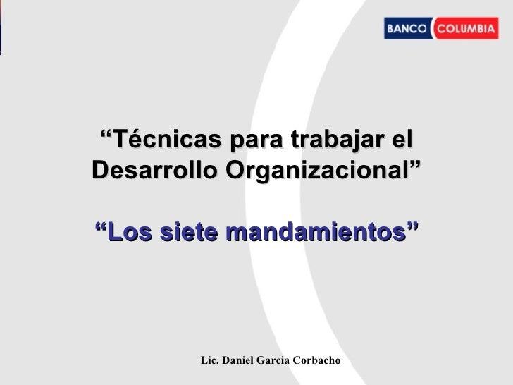 "Lic. Daniel Garcia Corbacho """"Técnicas para trabajar elTécnicas para trabajar el Desarrollo Organizacional""Desarrollo Orga..."