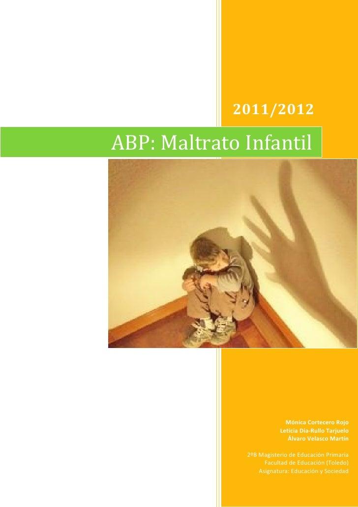 2011/2012ABP: Maltrato Infantil                           Mónica Cortecero Rojo                         Leticia Día-Rullo ...