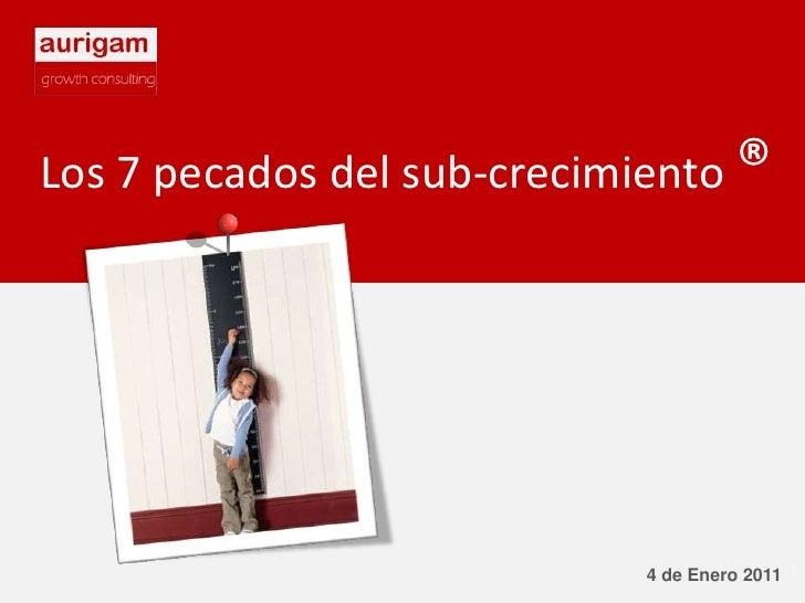Los 7 pecados del sub-crecimiento ® 4 de Enero 2011 1