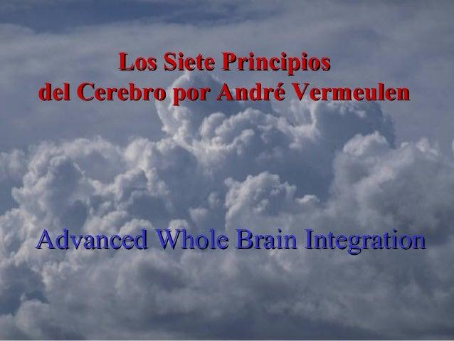 Advanced Whole Brain IntegrationAdvanced Whole Brain Integration Los Siete PrincipiosLos Siete Principios del Cerebro por ...