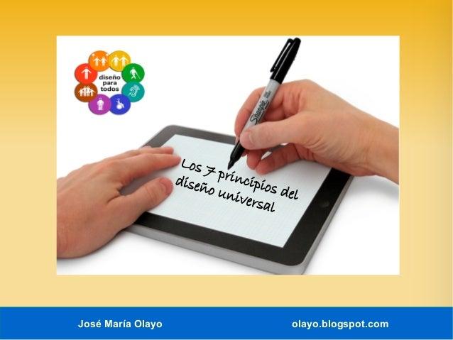 José María Olayo olayo.blogspot.com Los 7 principios del diseño universal