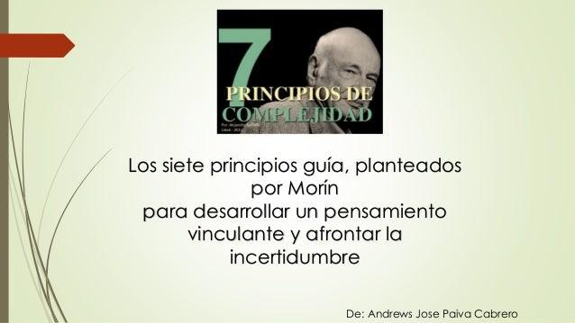 Los siete principios guía, planteados por Morín para desarrollar un pensamiento vinculante y afrontar la incertidumbre De:...