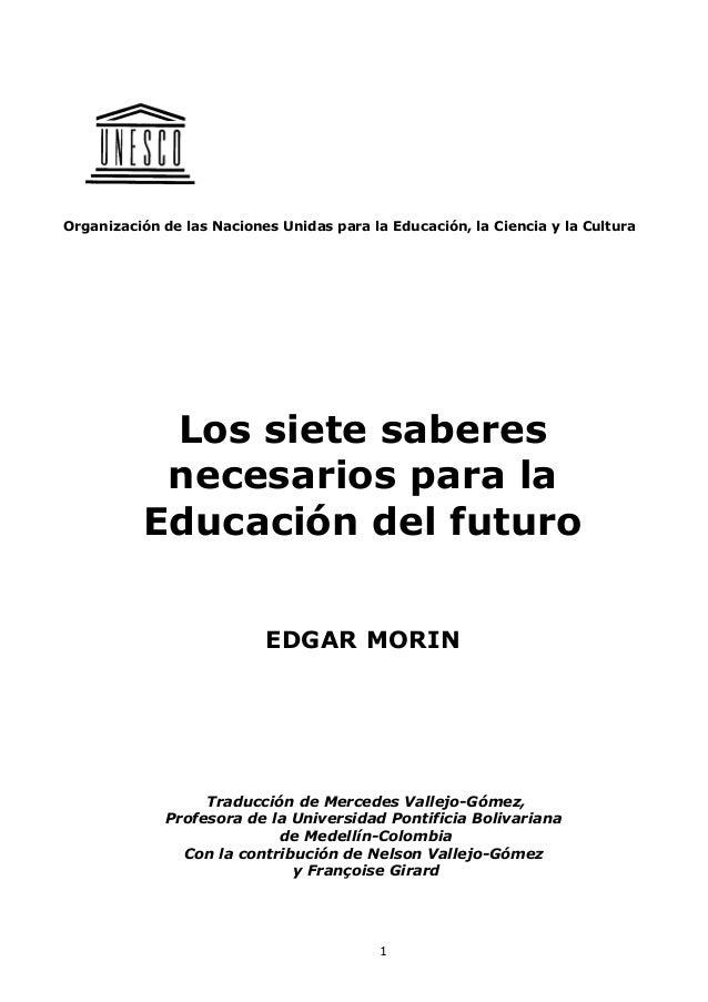 Organización de las Naciones Unidas para la Educación, la Ciencia y la Cultura Los siete saberes necesarios para la Educac...