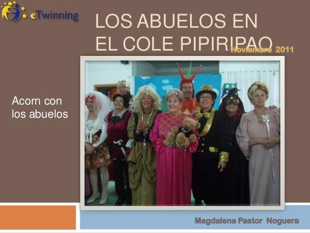 LOS ABUELOS EN              EL COLE PIPIRIPAO 2011                           NoviembreAcorn conlos abuelos                ...
