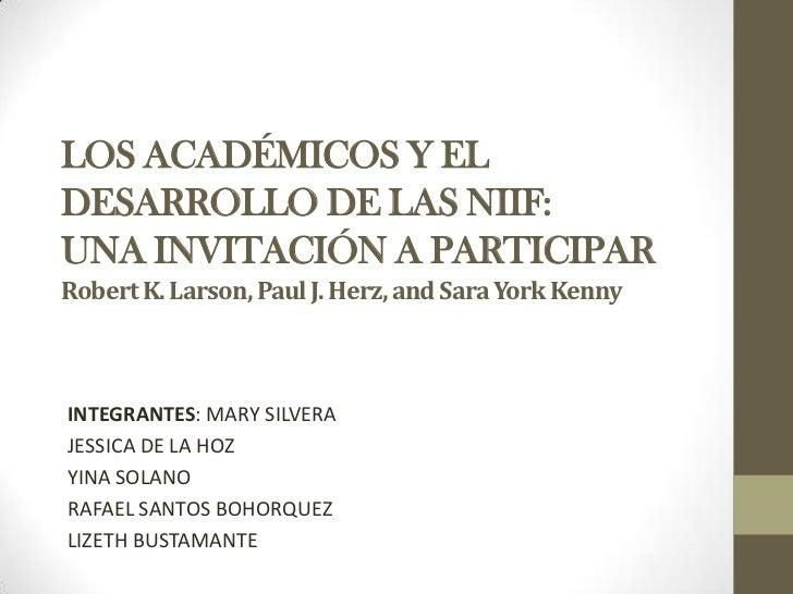 LOS ACADÉMICOS Y ELDESARROLLO DE LAS NIIF:UNA INVITACIÓN A PARTICIPARRobert K. Larson, Paul J. Herz, and Sara York KennyIN...