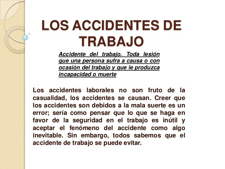 LOS ACCIDENTES DE TRABAJO<br />Accidente del trabajo. Toda lesión que una persona sufra a causa o con ocasión del trabajo ...