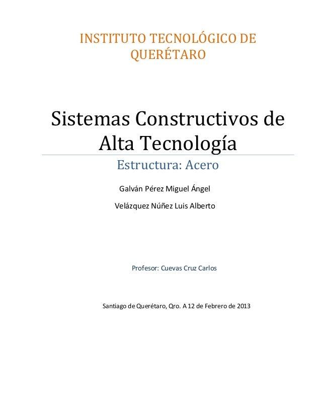 INSTITUTO TECNOLÓGICO DEQUERÉTAROSistemas Constructivos deAlta TecnologíaEstructura: AceroProfesor: Cuevas Cruz CarlosSant...