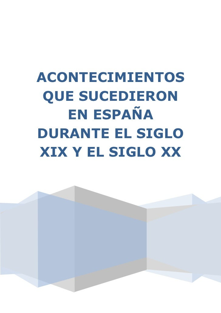 ACONTECIMIENTOS QUE SUCEDIERON   EN ESPAÑADURANTE EL SIGLOXIX Y EL SIGLO XX