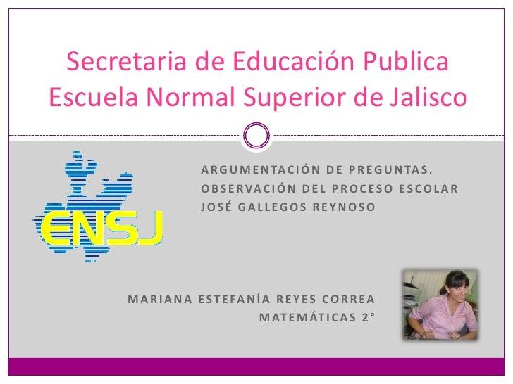 Secretaria de Educación PublicaEscuela Normal Superior de Jalisco                     A R G U M E N TA C I Ó N D E P R E G...