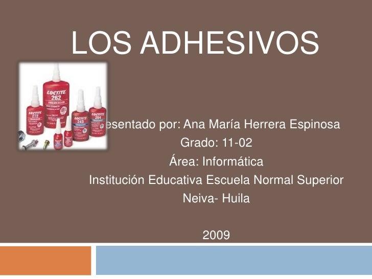 LOS ADHESIVOS   Presentado por: Ana María Herrera Espinosa                  Grado: 11-02                Área: Informática ...