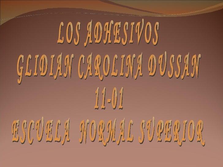 LOS ADHESIVOS GLIDIAN CAROLINA DUSSAN 11-01 ESCUELA  NORMAL SUPERIOR